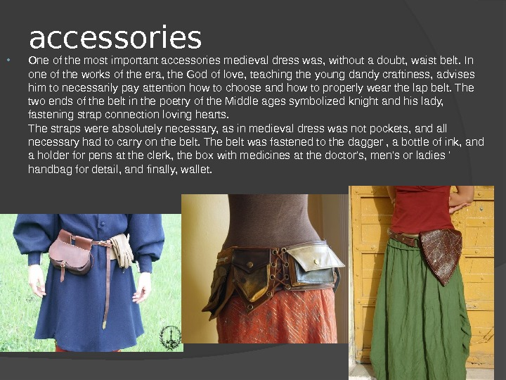 accessories One of the most important accessories medieval dress was, without a doubt, waist belt. In