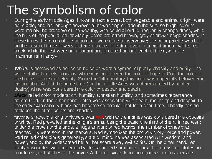 The symbolism of color During the early middle Ages, known in textile dyes, both vegetable and