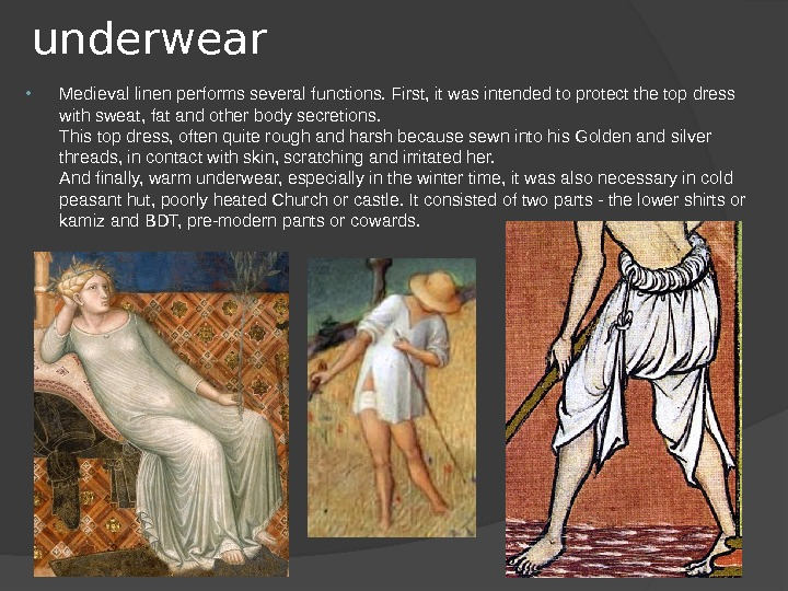 underwear Medieval linen performs several functions. First, it was intended to protect the top dress with