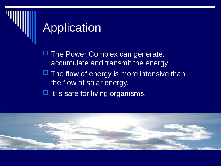 Application The Power Complex can generate,  accumulate and transmit the energy.  The