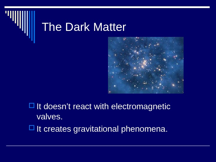 The Dark Matter It doesn't react with electromagnetic valves.  It creates gravitational phenomena.