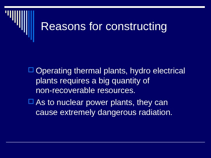 Reasons for constructing Operating thermal plants, hydro electrical plants requires a big quantity of