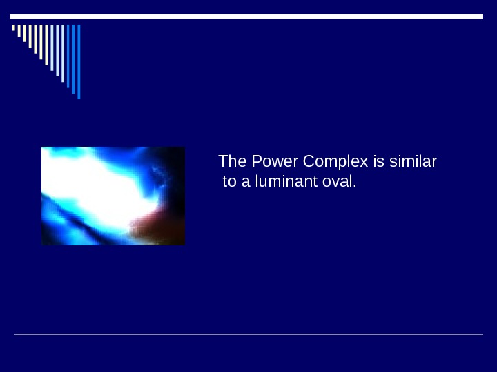 The Power Complex is similar  to a luminant oval.
