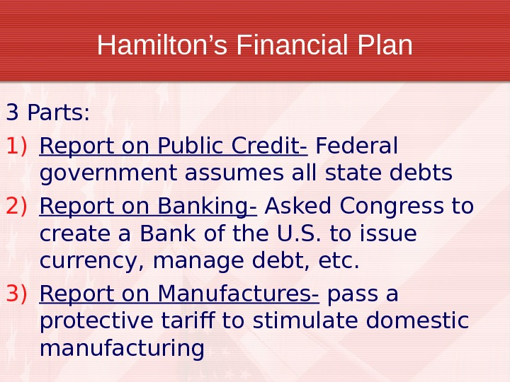 Hamilton's Financial Plan 3 Parts: 1) Report on Public Credit- Federal government assumes all state debts