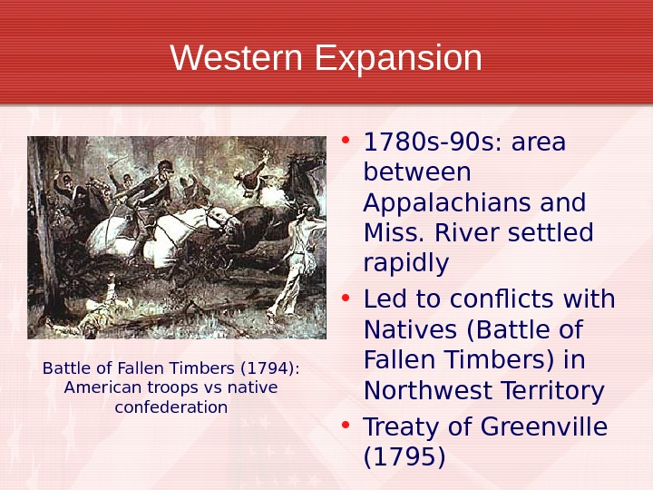 Western Expansion • 1780 s-90 s: area between Appalachians and Miss. River settled rapidly • Led