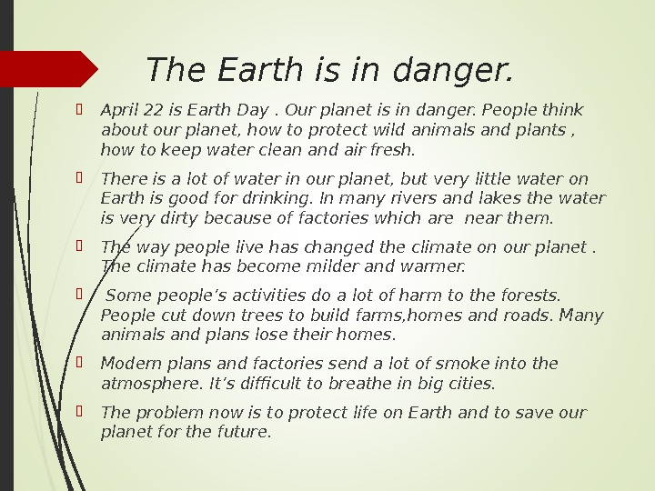The Earth is in danger.  April 22 is Earth Day. Our planet is in danger.