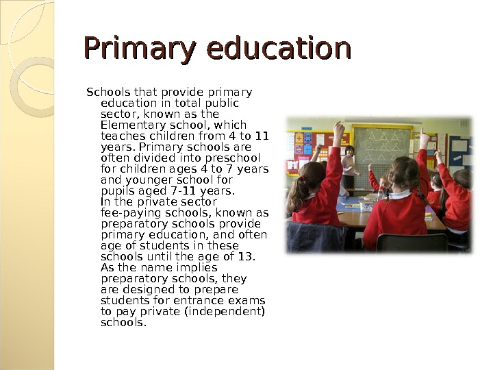 Primary education Schools that provide primary education in total public sector, known as the Elementary school,