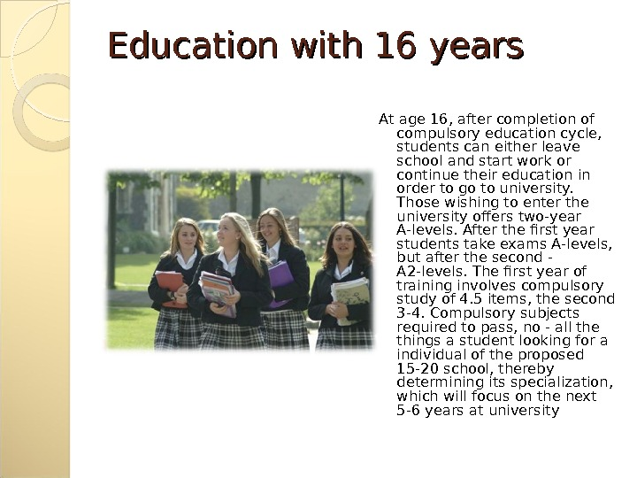 Education with 16 years At age 16, after completion of compulsory education cycle,  students can