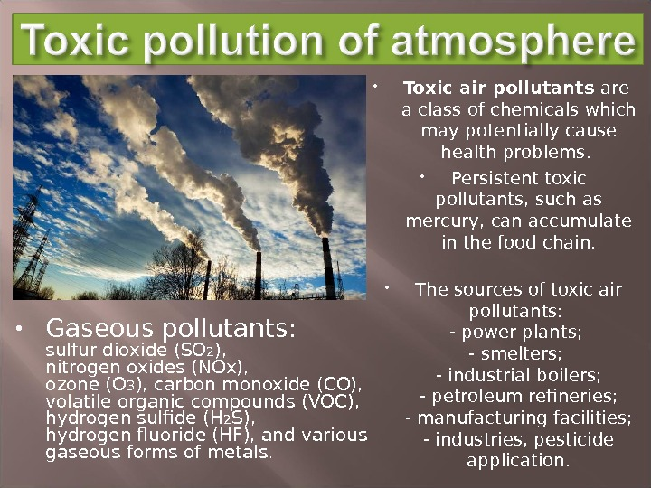 Toxic air pollutants are a class of chemicals which may potentially cause health problems.