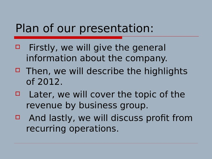Plan of our presentation: Firstly, we will give the general information about the company.
