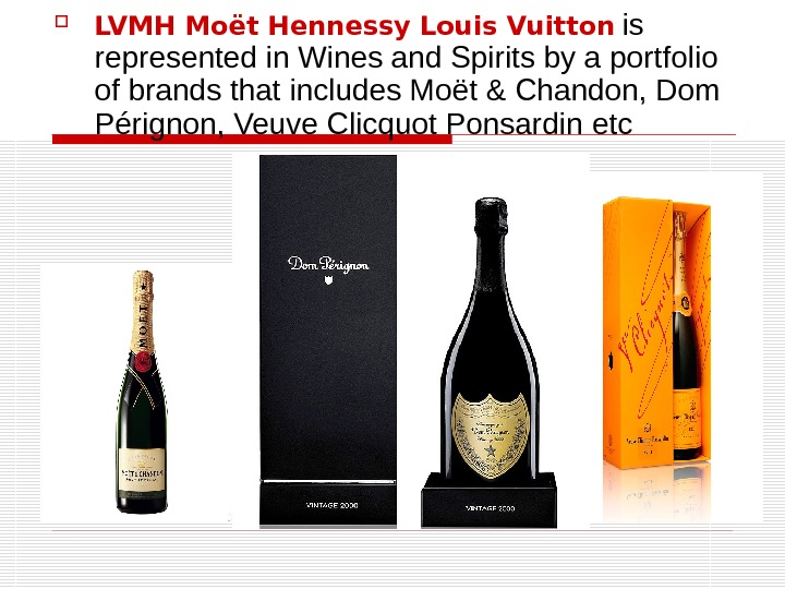 LVMH Moët Hennessy Louis Vuitton  is represented in Wines and Spirits by a