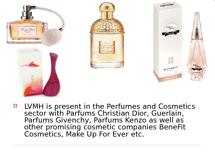 LVMH is present in the Perfumes and Cosmetics sector with Parfums Christian Dior, Guerlain,
