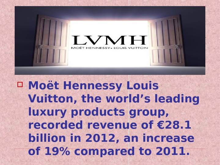 Moët Hennessy Louis Vuitton, the world's leading luxury products group,  recorded revenue of