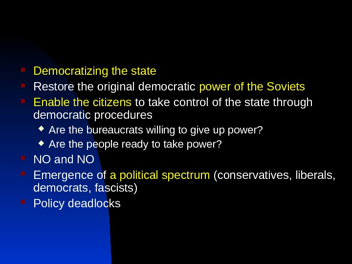 Democratizing the state Restore the original democratic power of the Soviets Enable the citizens to