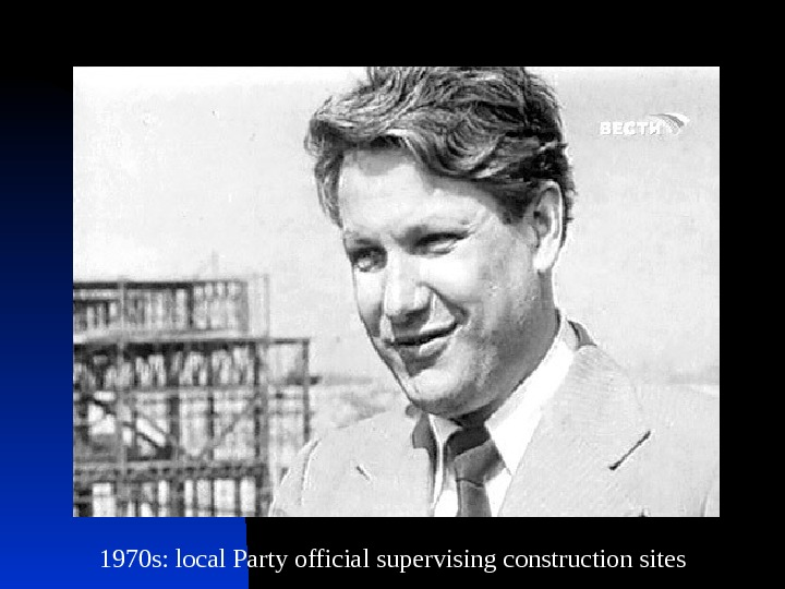 1970 s: local Party official supervising construction sites