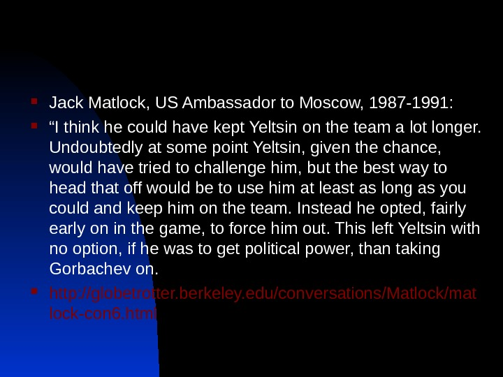 "Jack Matlock, US Ambassador to Moscow, 1987 -1991:  "" I think he could have"