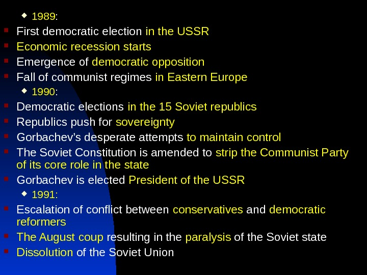 1989 :  First democratic election in the USSR Economic recession starts Emergence of democratic