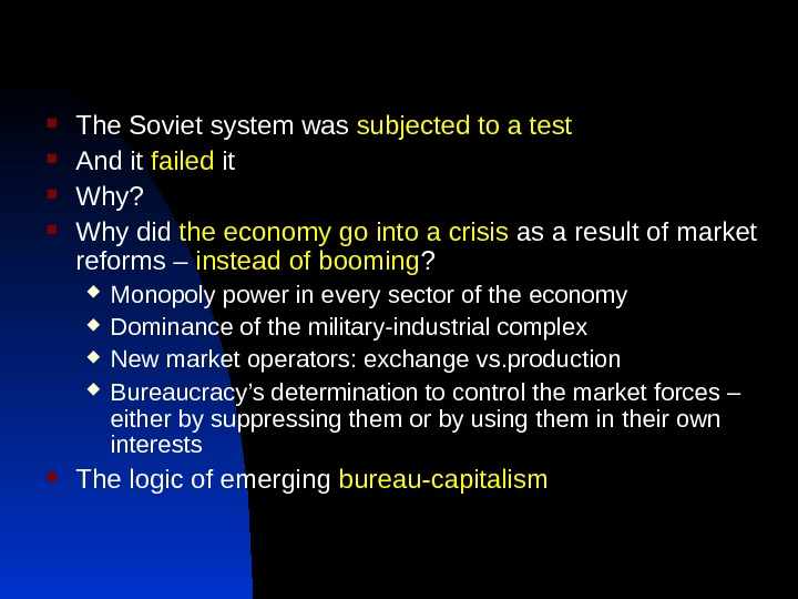The Soviet system was subjected to a test And it failed it Why?  Why