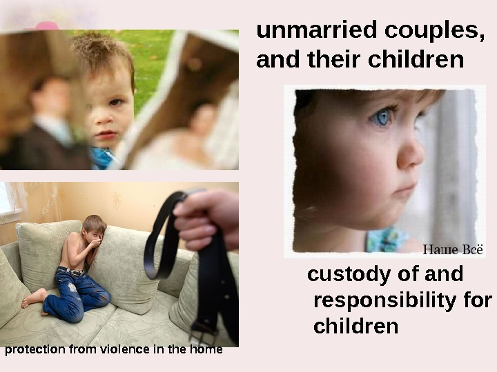 unmarried couples,  and their children custody of and  responsibility for  children protection from