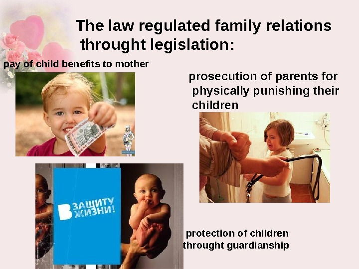 The law regulated family relations  throught legislation:  pay of child benefits to mother