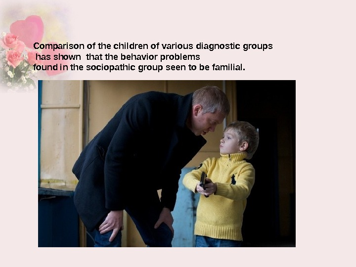 Comparison of the children of various diagnostic groups  has shown that the behavior problems found