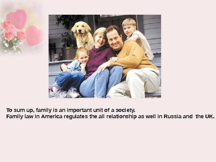 To sum up, family is an important unit of a society.  Family law in America