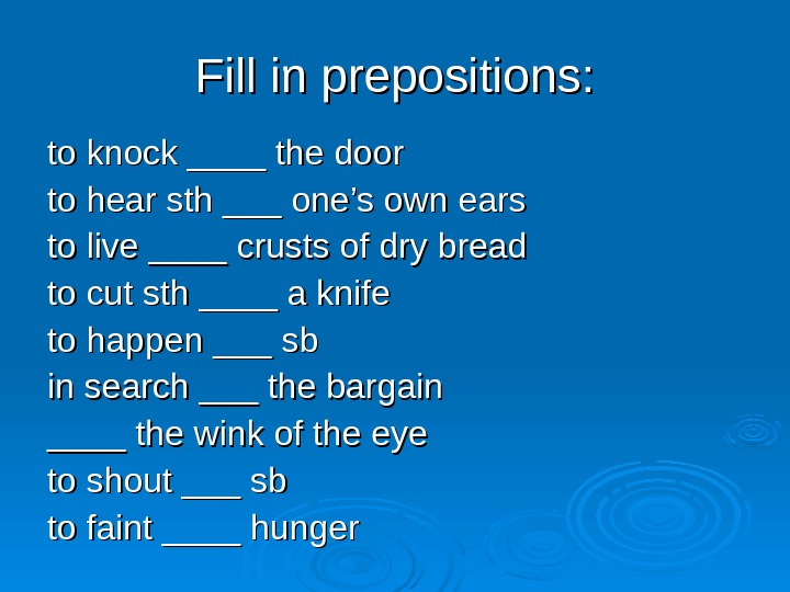 Fill in prepositions: to knock ____ the door to hear sth ___ one's own