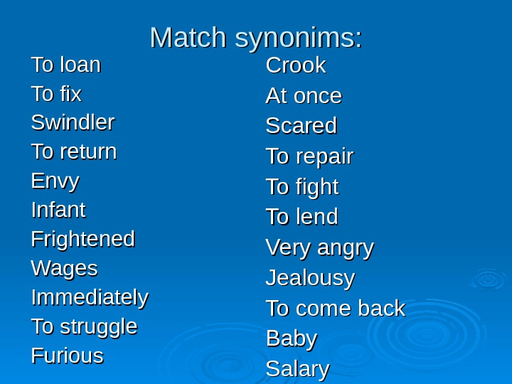 Match synonims: To loan To fix Swindler To return Envy Infant Frightened Wages Immediately