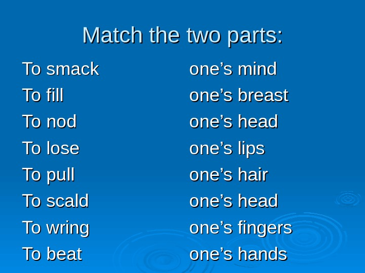 Match the two parts: To smack To fill To nod To lose To pull