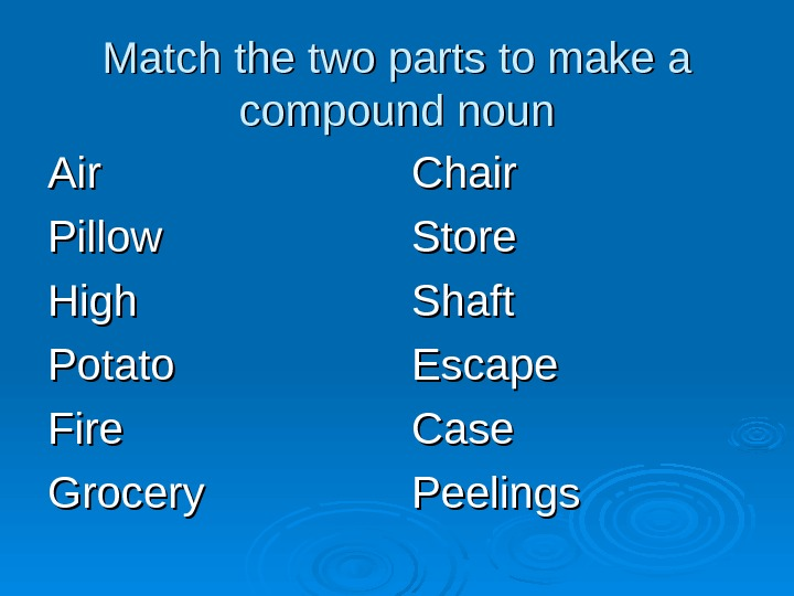 Match the two parts to make a compound noun Air Pillow High Potato Fire