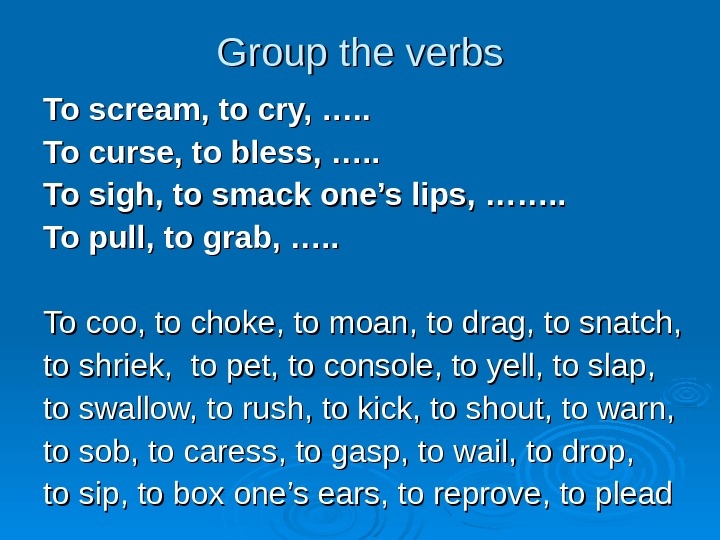 Group the verbs To scream, to cry, …. . To curse, to bless, ….