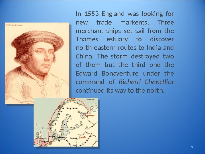 In 1553 England was looking for new trade markents.  Three merchant ships set sail from