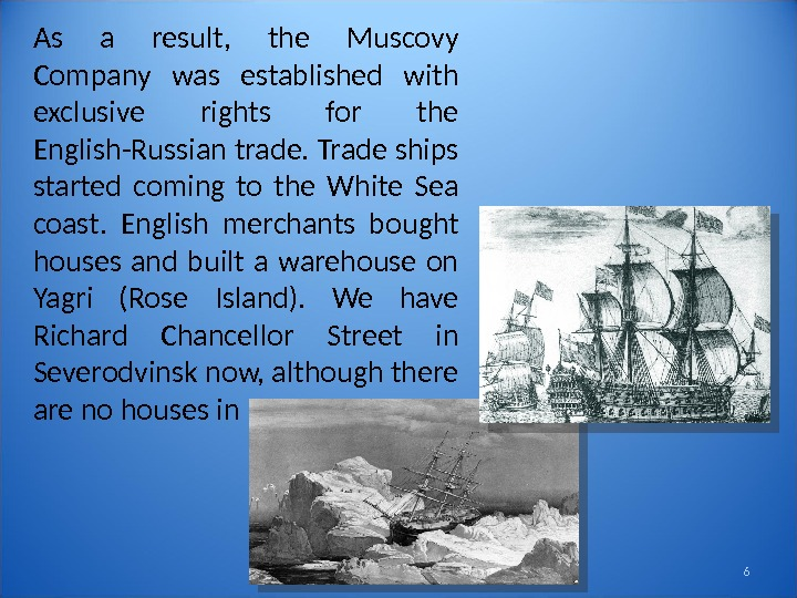 6 As a result,  the Muscovy Company was established with exclusive rights for the English-Russian