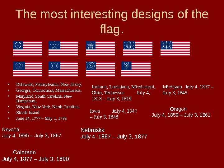 The most interesting designs of the flag.  • Delaware, Pennsylvania, New Jersey,  • Georgia,