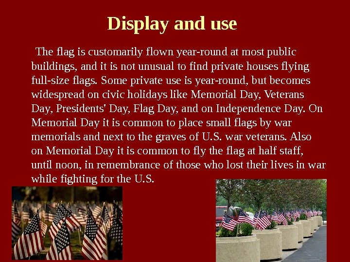 Display and use The flag is customarily flown year-round at most public buildings, and it is