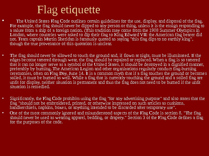 Flag etiquette •  The United States Flag Code outlines certain guidelines for the use, display,
