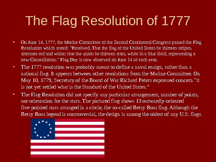 The Flag Resolution of 1777 • On June 14, 1777, the Marine Committee of the Second