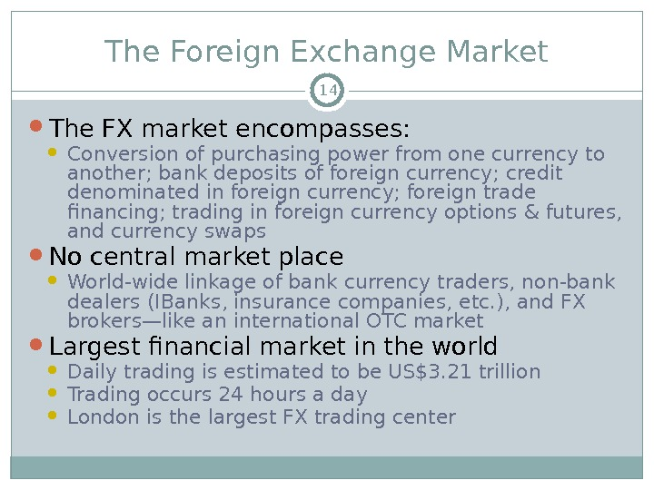 The Foreign Exchange Market The FX market encompasses:  Conversion of purchasing power from one currency
