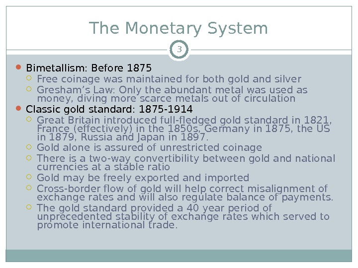 The Monetary System Bimetallism: Before 1875 Free coinage was maintained for both gold and silver Gresham's