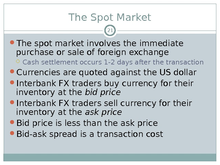 The Spot Market The spot market involves the immediate purchase or sale of foreign exchange Cash