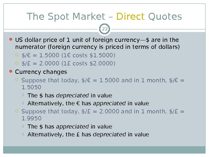 The Spot Market – Direct Quotes US dollar price of 1 unit of foreign currency—$ are