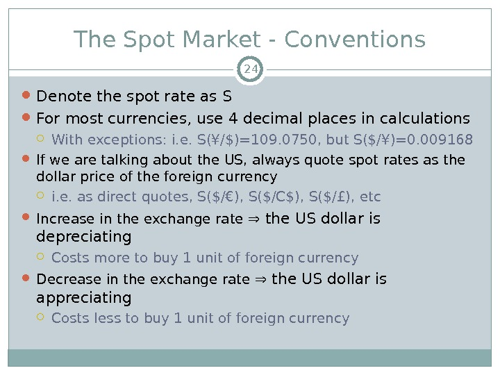 The Spot Market - Conventions Denote the spot rate as S For most currencies, use 4