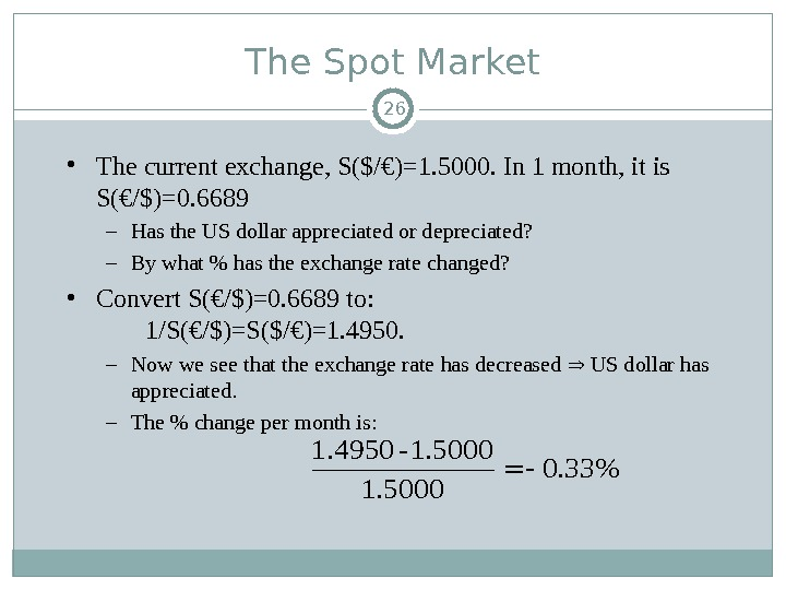 • The current exchange, S($/ € )=1. 5000. In 1 month, it is S( €
