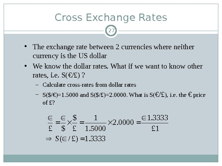• The exchange rate between 2 currencies where neither currency is the US dollar •