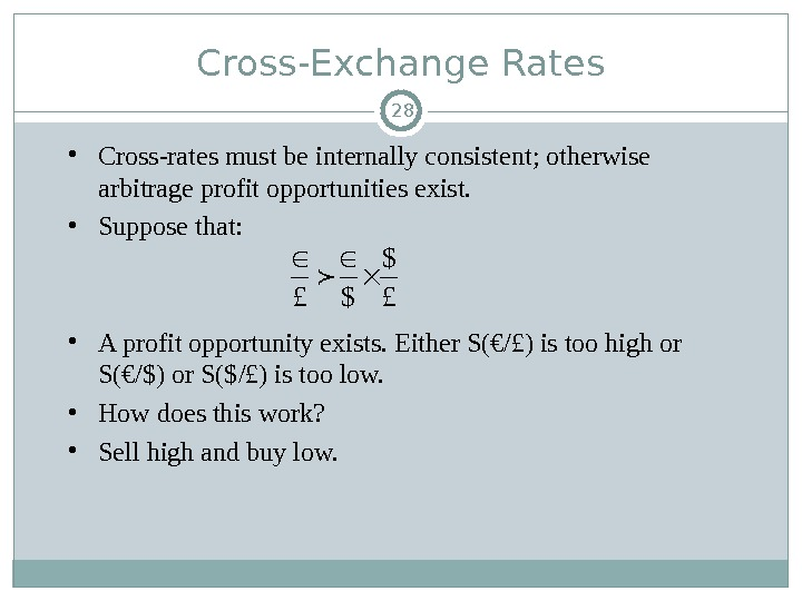 • Cross-rates must be internally consistent; otherwise arbitrage profit opportunities exist.  • Suppose that: