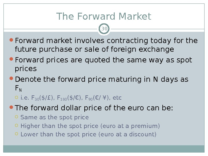 The Forward Market Forward market involves contracting today for the future purchase or sale of foreign