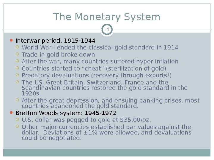 The Monetary System Interwar period: 1915 -1944 World War I ended the classical gold standard in