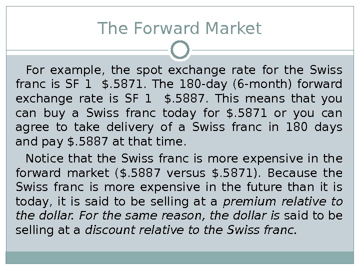 The Forward Market For example,  the spot exchange rate for the Swiss franc is SF