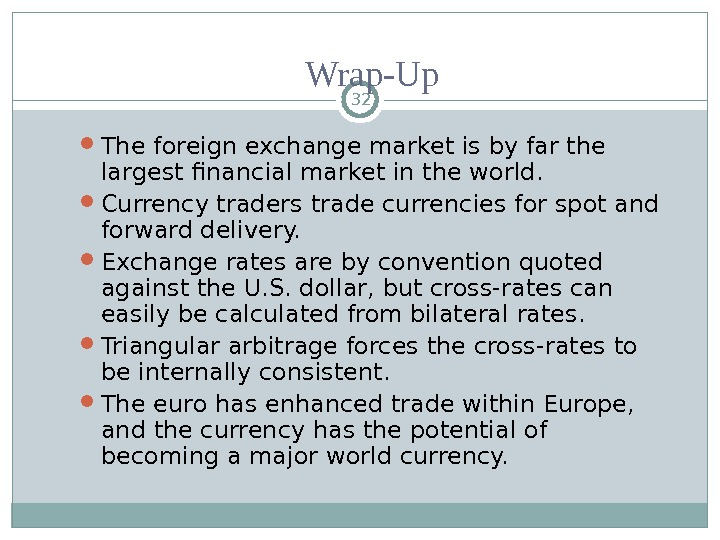 The foreign exchange market is by far the largest financial market in the world.