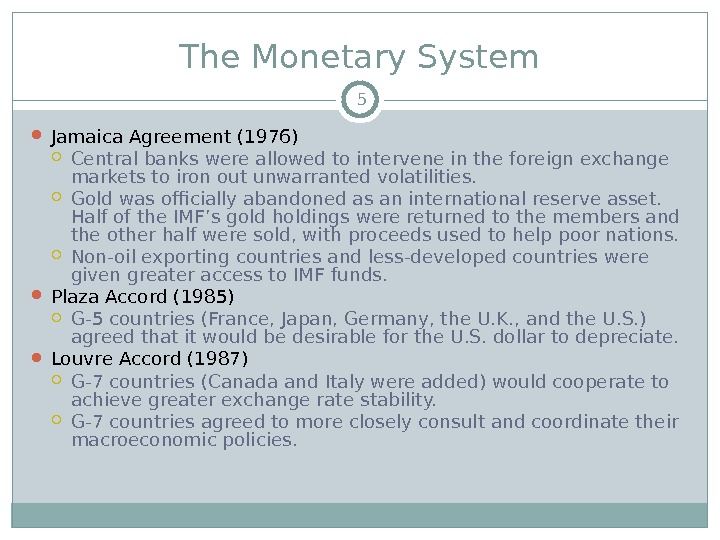 The Monetary System Jamaica Agreement (1976) Central banks were allowed to intervene in the foreign exchange
